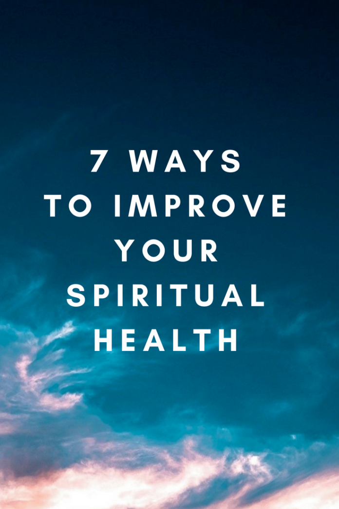 7 Secrets to Improving Your Spiritual Health