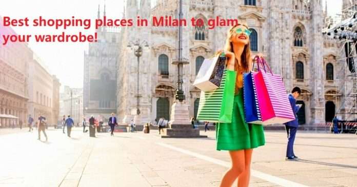 Best shopping places in Milan to glam your wardrobe!