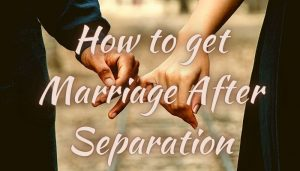 How to get Marriage After Separation