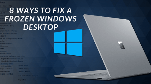 8 Ways to Fix a Frozen Windows Desktop