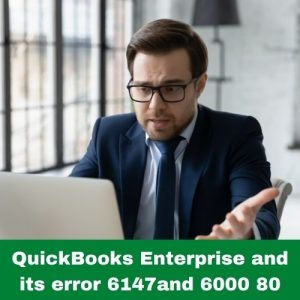 QuickBooks Enterprise and its error 6147and 6000 80