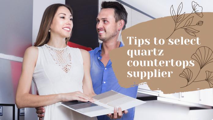 Tips to select quartz countertops supplier